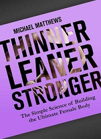 The Book Thinner Leaner Stronger by Michael Matthews.
