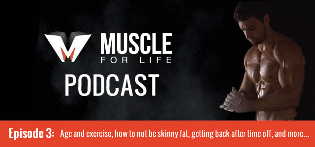 Age and exercise, how to not be skinny fat, getting back after time off, and more…