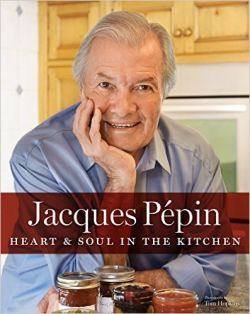 Jaques Pepin Heart & Soul of the Kitchen