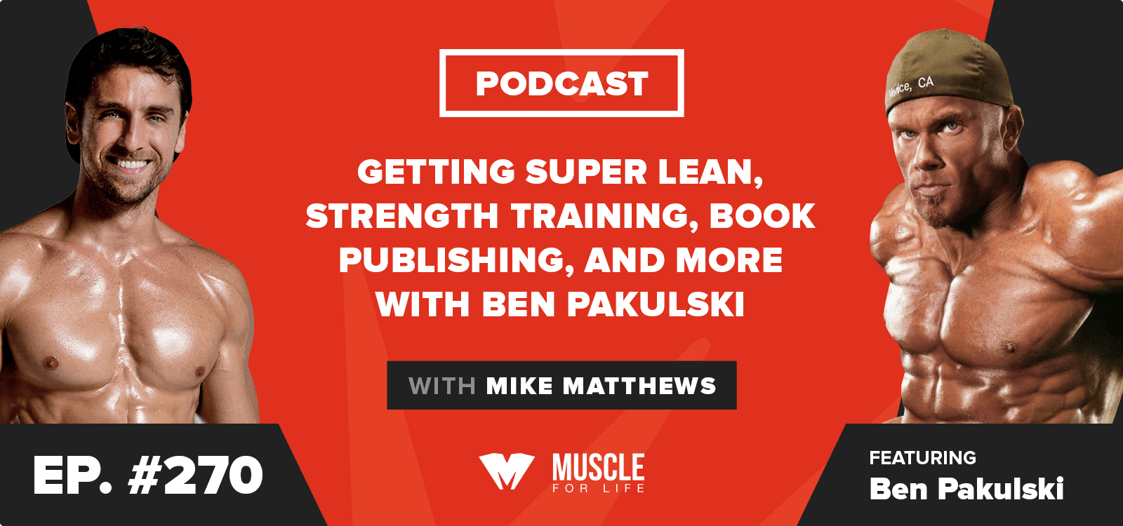 Getting Super Lean, Strength Training, Book Publishing, and More with Ben Pakulski