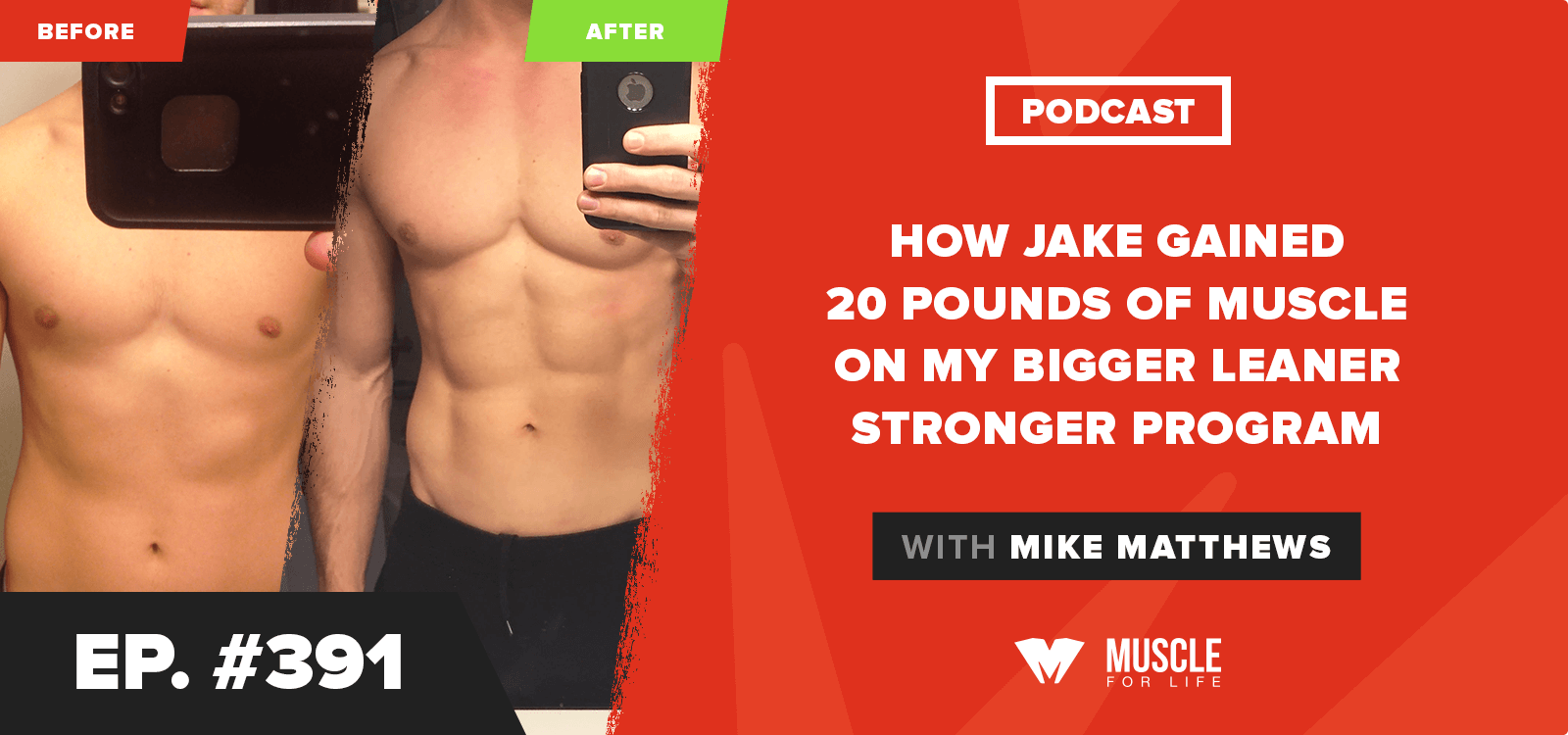 How Jake Gained 20 Pounds of Muscle on My Bigger Leaner Stronger Program