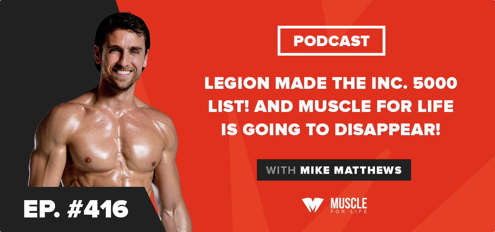Legion made the Inc. 5000 List! And Muscle for Life Is Going to Disappear!