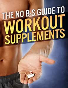 The No B-S Guide to: Workout Supplements