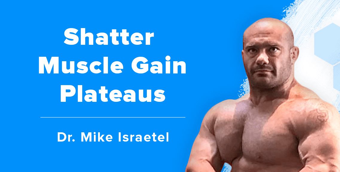 Dr  Mike Israetel on Breaking Through Muscle Gain Plateaus