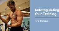 Eric Helms on the Science of Autoregulating Your Training