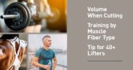 Q&A: Volume When Cutting, Training by Muscle Fiber Type, and Best Tip for 40+ Lifters