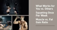 Says You! What Works For You vs. Others, Squatting Once Per Week, and Muscle vs. Fat Gain While Lean Bulking